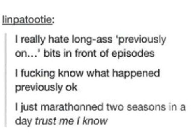 I don't mind season recaps, but I hate it when it's every episode and it's like 5 minutes long. If it was important, we'll remember it.