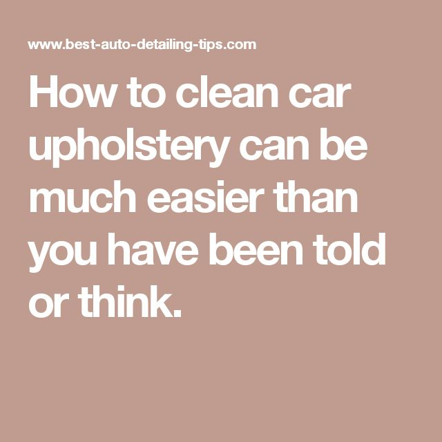 How to clean car upholstery can be much easier than you have been told or think.