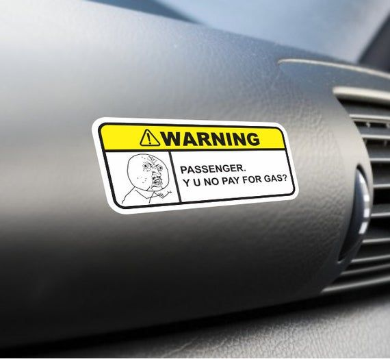 Passenger Y U No Pay For Gas Funny Bumper Sticker Label Vinyl Etsy In 2020 Funny Bumper Stickers Unique Decals Cars Trucks