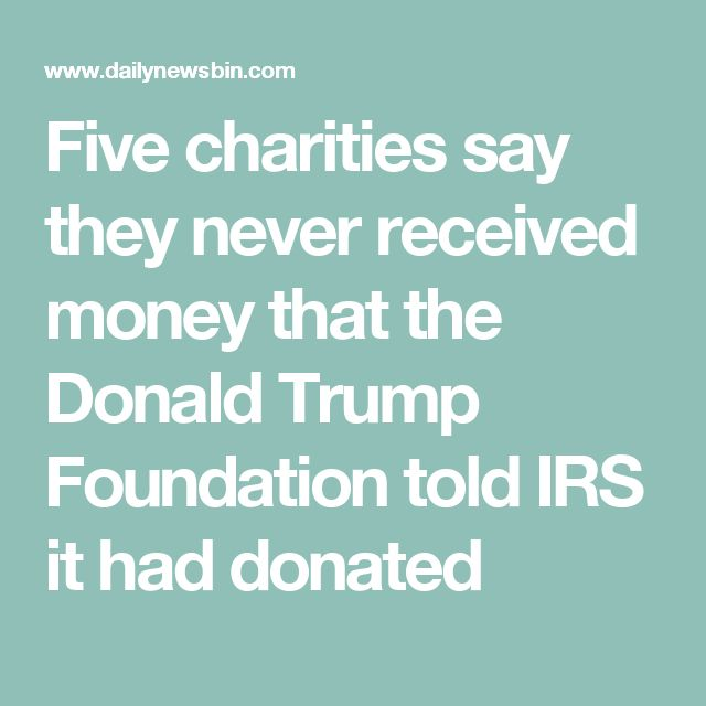 Five charities say they never received money that the Donald Trump Foundation told IRS it had donated