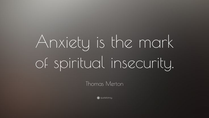 """Thomas Merton Quote: """"Anxiety is the mark of spiritual insecurity."""""""