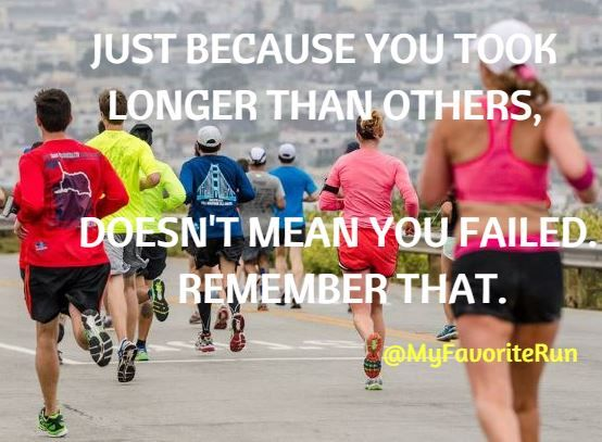 Just because you took longer than others, doesn't mean you failed. Remember that.