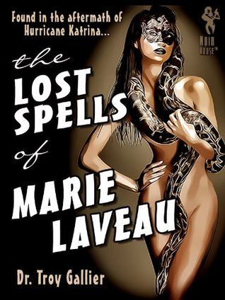 Lost Spells of Marie Laveau: Forbidden Secrets of the New Orleans ...