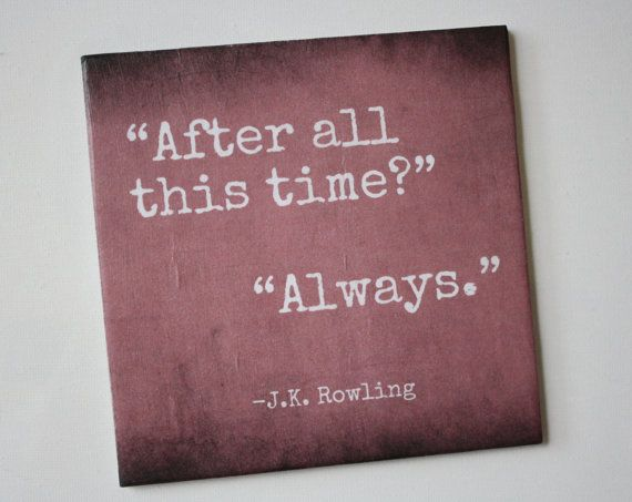 """JK Rowling literary quote tile. """"Always."""" Harry Potter. Perfect home or wedding decor."""