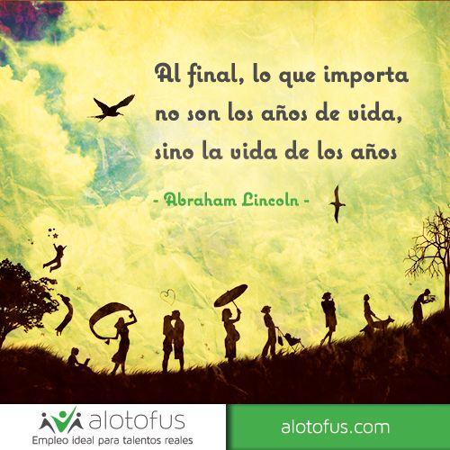 Al final, lo que importa no son los años de #vida, sino la vida de los #años. Abraham Lincoln. www.alotofus.com #quote #frase #motivación