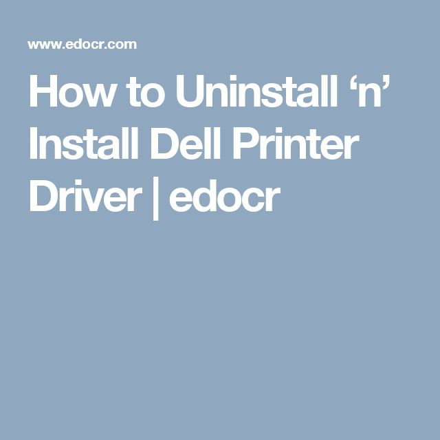 How to Uninstall 'n' Install Dell Printer Driver | edocr