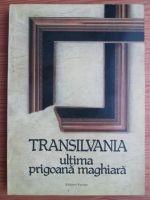 Transilvania – ultima prigoană maghiară