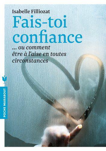 FAIS TOI CONFIANCE - Isabelle Filliozat. Filliozat travaille beaucoup sur les émotions et les relations avec l'enfant