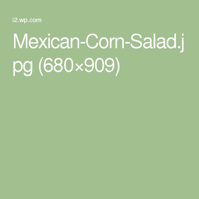 Mexican-Corn-Salad.jpg (680×909)