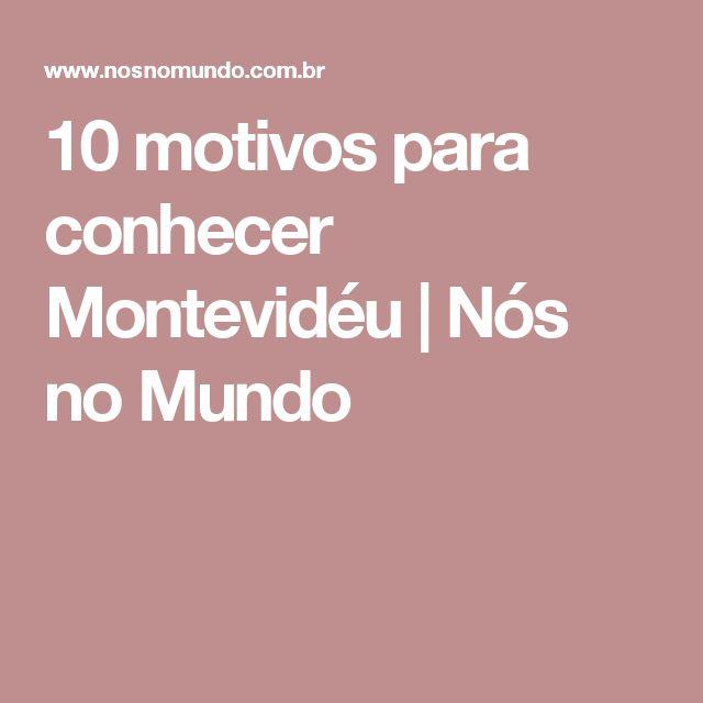 10 motivos para conhecer Montevidéu | Nós no Mundo