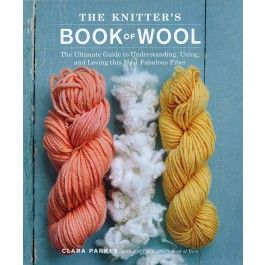The Knitter's Book of Wool by Clara Parkes £21.99