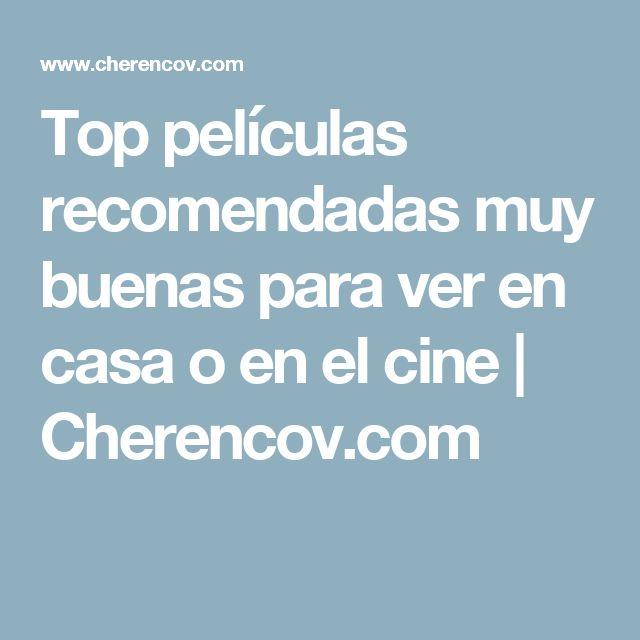 Top películas recomendadas muy buenas para ver en casa o en el cine | Cherencov.com