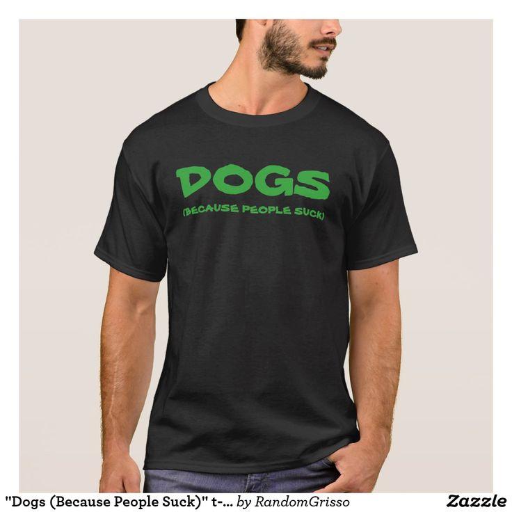 """""""Dogs (Because People Suck)"""" t-shirt on Zazzle! @zazzle #dogs #dog #tshirt #tee #shirt #clothes #fashion #style #buy #shop #shopping #products #books #coffee #text #typography #design #brown #cursive #lettering #letters #men #women #fun #gift #gifting #giftidea #saturday #lounge #accessory #accessories #zazzle #zazzlestuff #zazzleshirts #print #printondemand"""