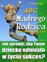 ABC Mądrego Rodzica: Droga do Sukcesu / Jolanta Gajda    Dowiedz się, jak pomóc swojemu dziecku osiągnąć sukces i sprawić, aby było szczęśliwe.