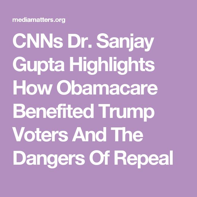 CNNs Dr. Sanjay Gupta Highlights How Obamacare Benefited Trump Voters And The Dangers Of Repeal