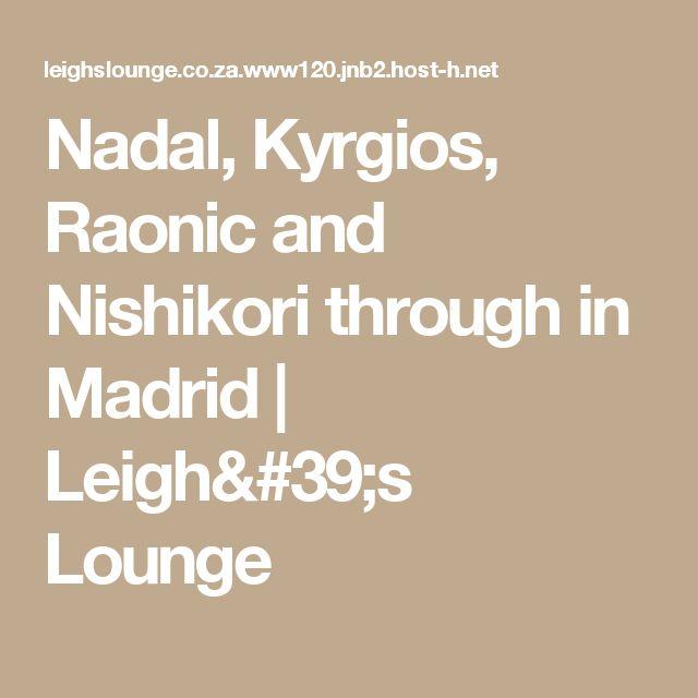 Nadal, Kyrgios, Raonic and Nishikori through in Madrid | Leigh's Lounge