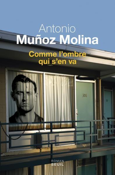 Comme l'ombre qui s'en va, Antonio Muñoz Molina - éditions du seuil