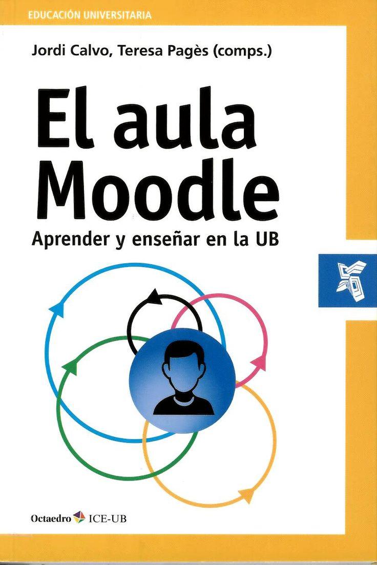 El aula Moodle : aprender y enseñar en la UB / Jordi Calvo, Teresa Pagés (comps.) http://absysnetweb.bbtk.ull.es/cgi-bin/abnetopac01?TITN=540605