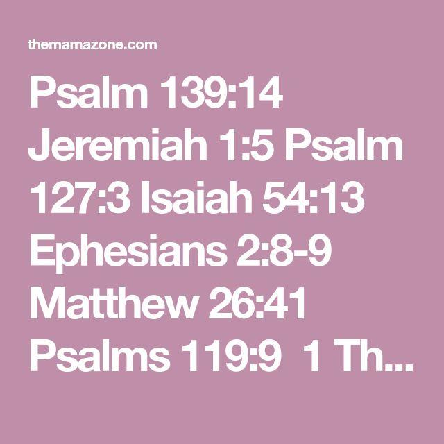 Psalm 139:14 Jeremiah 1:5 Psalm 127:3 Isaiah 54:13 Ephesians 2:8-9 Matthew 26:41 Psalms 119:9 1 Thessalonians 5:16-18 2 Corinthians 9:7 2 Timothy 1:7 Proverbs 4:23 Matthew 28:19-20 Luke 6:38 2 Timothy 3:16-17 John 3:16 Jeremiah 33:3 Psalms 1:1-3 Ephesians 2:1 Job 5:17 Genesis 1:26 Ephesians 1:3 Psalm 119:11 Matthew 4:4 Jeremiah 29:11 Matthew 5:44 Ephesians 6:1 Proverbs 4:7 Romans 12:17 Hebrews 11:6 Acts 16:31 Psalm 118:24 Romans 3:23 Isaiah 40:8 1 John 1:9 Psalm 34:10 Matthew 6:33 Acts 2:38…