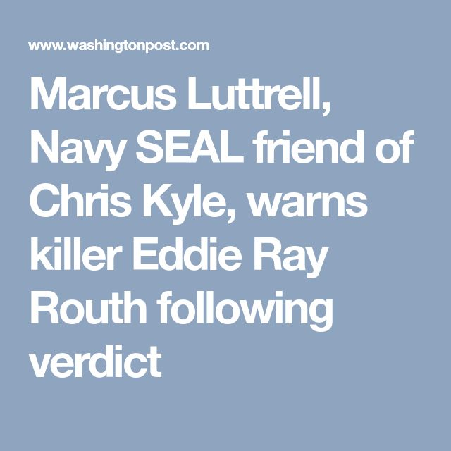 Marcus Luttrell, Navy SEAL friend of Chris Kyle, warns killer Eddie Ray Routh following verdict