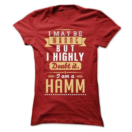I MAY BE WRONG I AM A HAMM #name #beginH #holiday #gift #ideas #Popular #Everything #Videos #Shop #Animals #pets #Architecture #Art #Cars #motorcycles #Celebrities #DIY #crafts #Design #Education #Entertainment #Food #drink #Gardening #Geek #Hair #beauty #Health #fitness #History #Holidays #events #Home decor #Humor #Illustrations #posters #Kids #parenting #Men #Outdoors #Photography #Products #Quotes #Science #nature #Sports #Tattoos #Technology #Travel #Weddings #Women