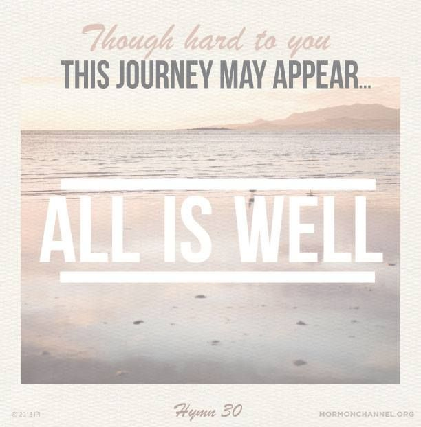 Though hard to you this journey may appear...All is well! All is well! (Hymn 30) #lds #mormon #pioneers