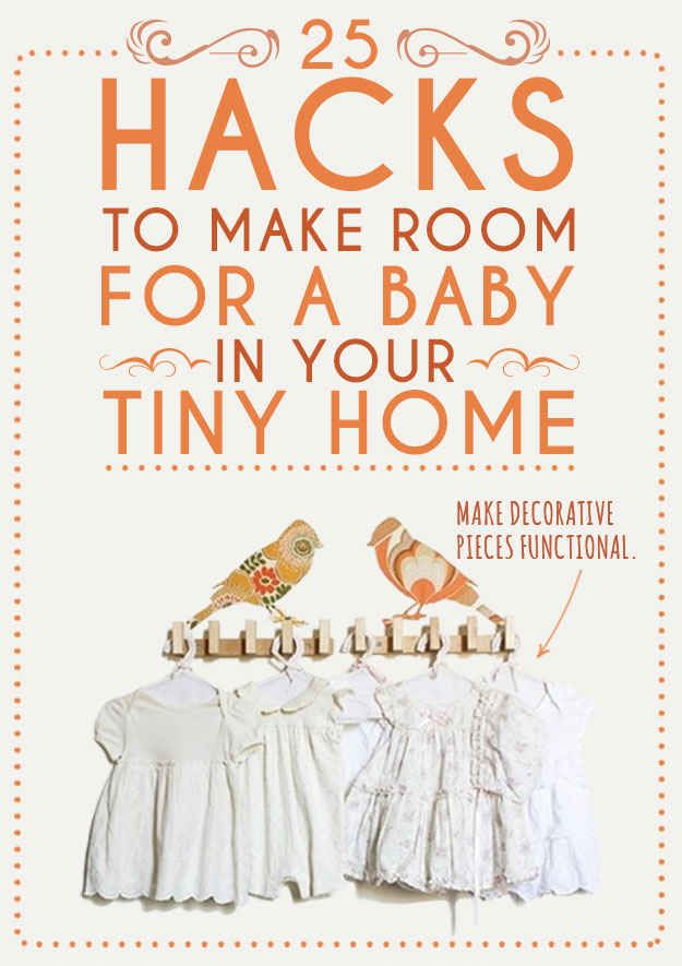 25 Hacks To Make Room For A Baby In Your Tiny Home- I am going to use a LOT of these.