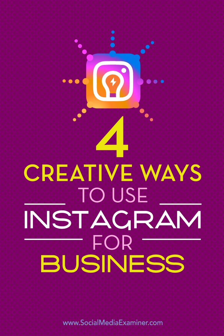 Is Your Business Using Instagram? By Making The Most Of Instagram's Unique  Features, You