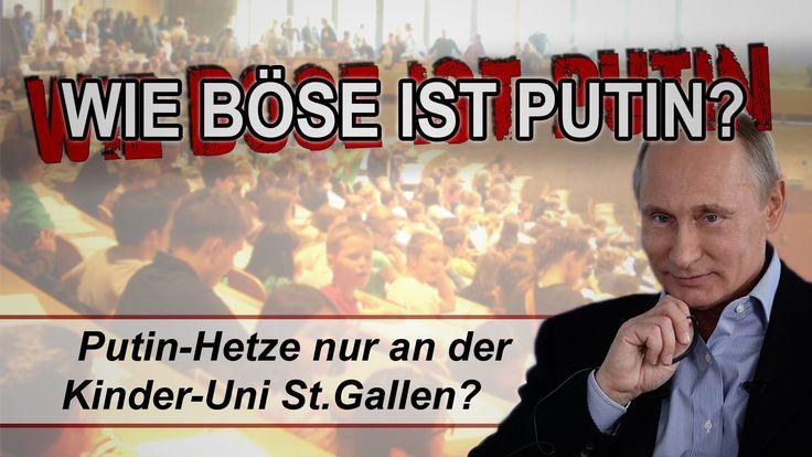 Wie böse ist Putin? Putin-Hetze nur an der Kinder-Uni St.Gallen | 13.11....
