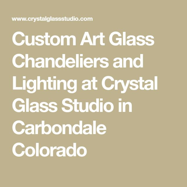 Custom Art Glass Chandeliers and Lighting at Crystal Glass Studio in Carbondale Colorado