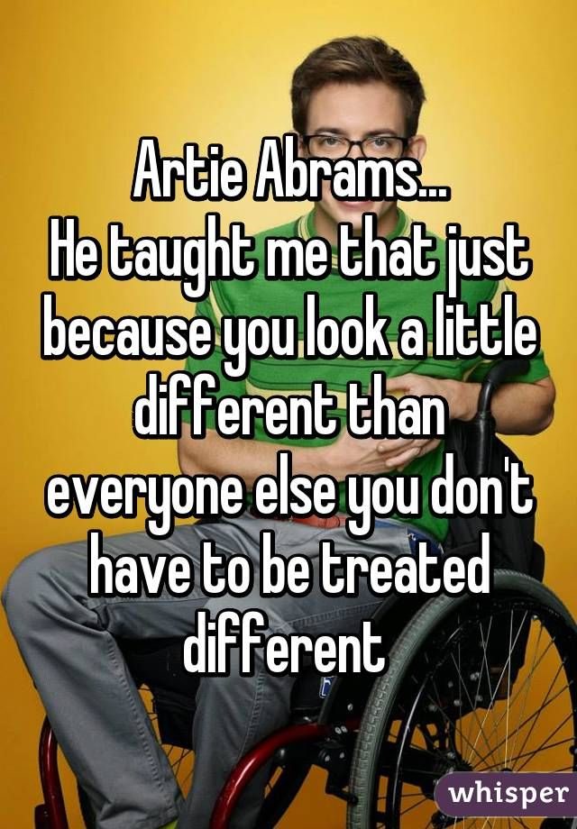 """""""Artie Abrams... He taught me that just because you look a little different than everyone else you don't have to be treated different """""""