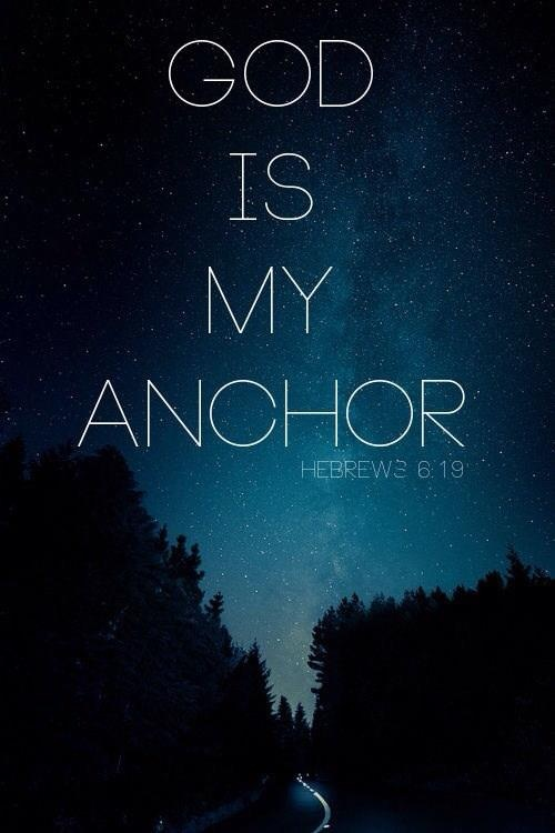 God is my Anchor, Hebrews 8:19  When I feel like Im lost in all the things this life can side-track us with< when I turn to God He grounds me