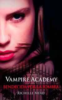 Vampire academy: bendecida por la sombra de Richelle Mead