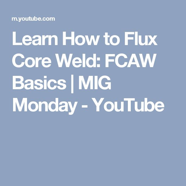 Learn How to Flux Core Weld: FCAW Basics   MIG Monday - YouTube