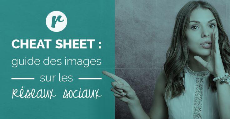 [2016] Les images sur les réseaux sociaux, c'est d'abord votre image. Grâce à nos Cheat Sheet, vous aurez les bonnes tailles d'image en un seul coup d'œil. Gardez-les à portée de main, c'est toujours pratique!