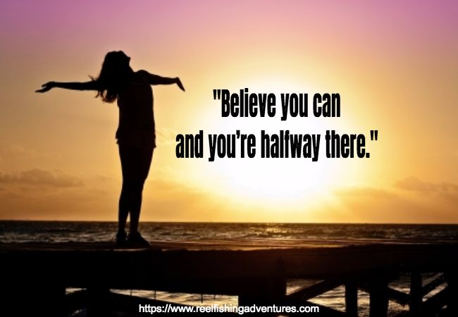 """""""Believe you can and you're halfway there..."""" https://www.reelfishingadventures.com/"""