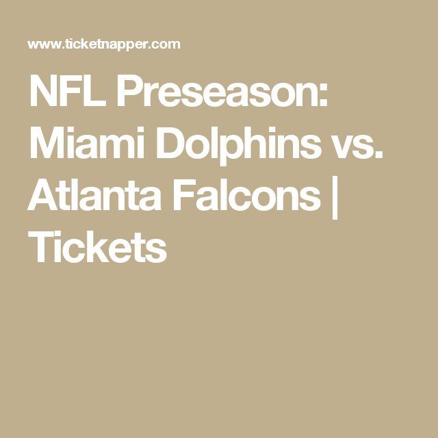 NFL Preseason: Miami Dolphins vs. Atlanta Falcons   Tickets   Hard Rock Stadium, Miami Gardens, FL   THU Aug 10 2017 @ 7:00PM