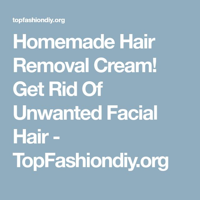 Homemade Hair Removal Cream! Get Rid Of Unwanted Facial Hair - TopFashiondiy.org