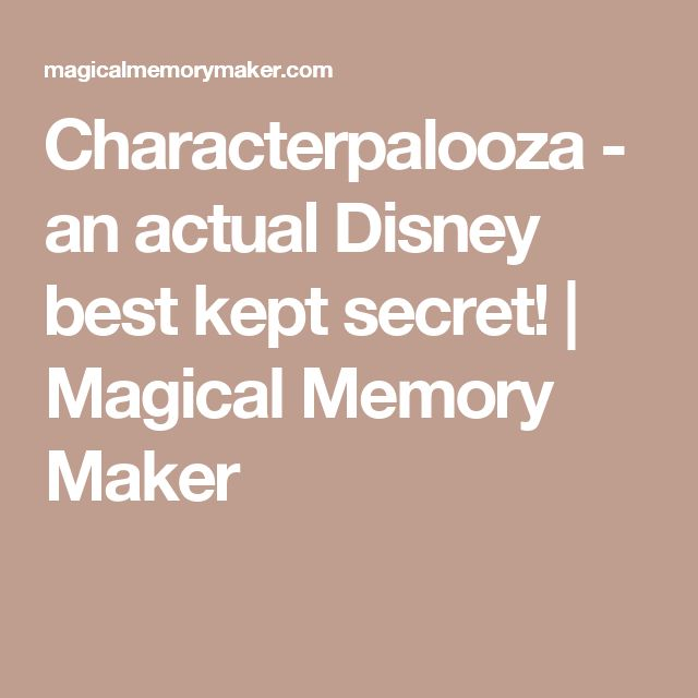 Characterpalooza - an actual Disney best kept secret! | Magical Memory Maker