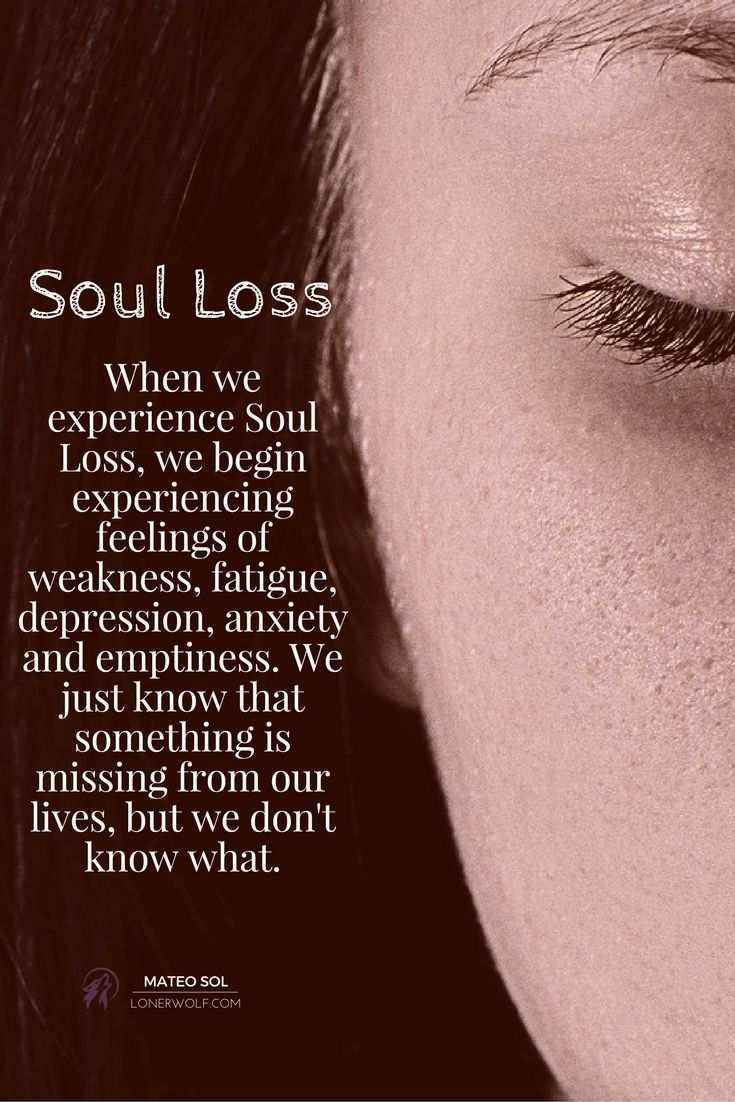 Soul loss is the experience of losing contact with your soul ...