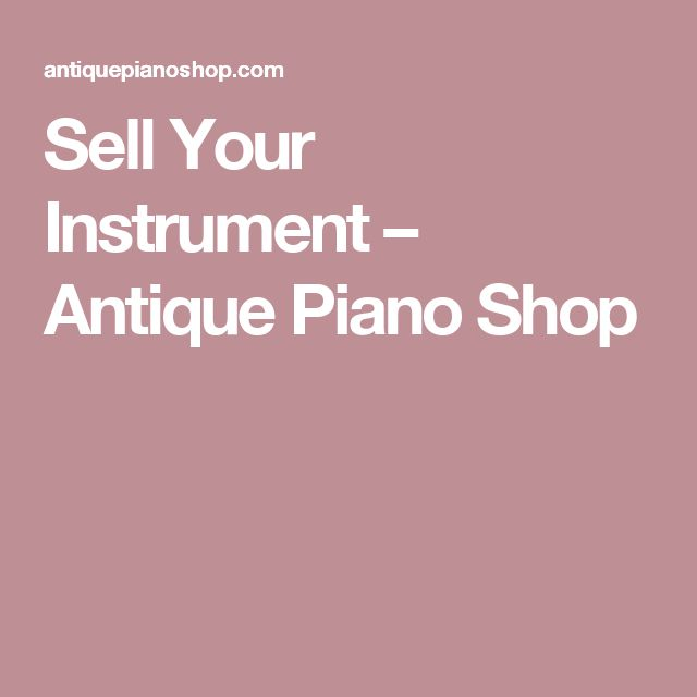 Sell Your Instrument – Antique Piano Shop