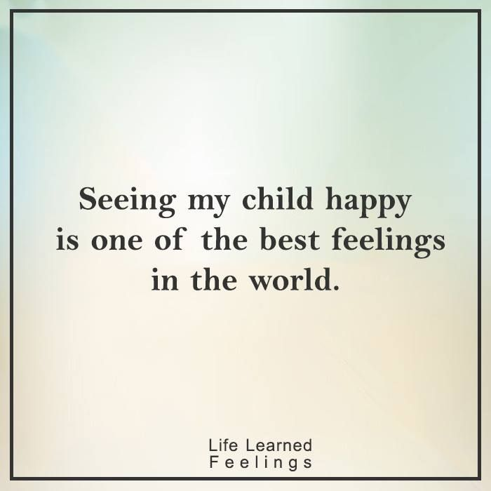Quotes Of Encouragement For Work, Seeing my child happy is one of the best feelings in the world