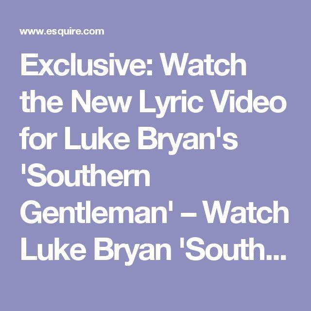 Exclusive: Watch the New Lyric Video for Luke Bryan's 'Southern Gentleman' – Watch Luke Bryan 'Southern Gentleman' Video