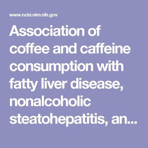 Association of coffee and caffeine consumption with fatty liver disease, nonalcoholic steatohepatitis, and degree of hepatic fibrosis. - PubMed - NCBI