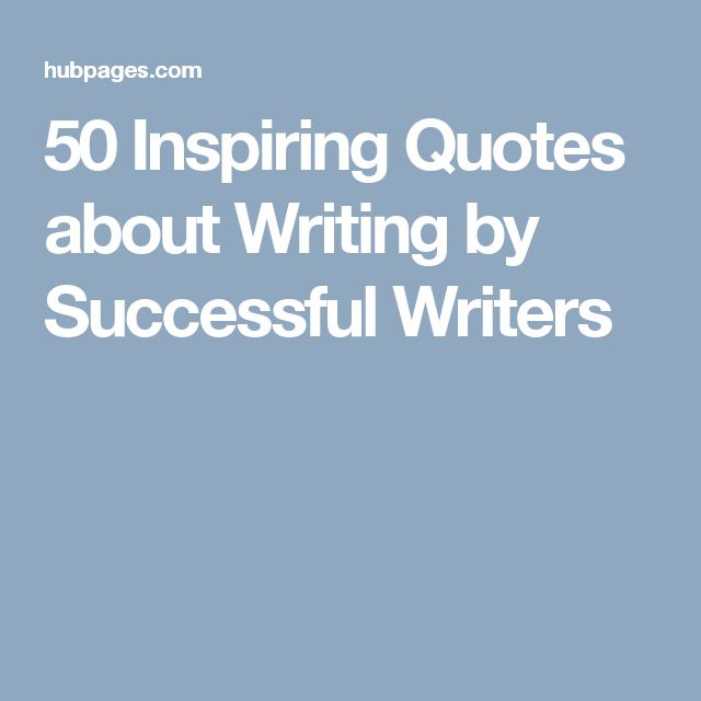 50 Inspiring Quotes about Writing by Successful Writers