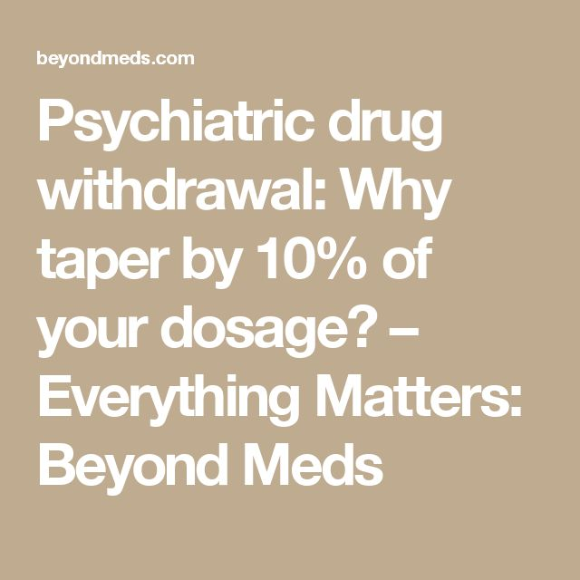 Psychiatric drug withdrawal: Why taper by 10% of your dosage? – Everything Matters: Beyond Meds