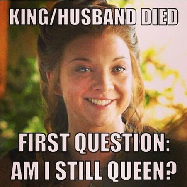 Well no shit she was married to Geoffrey...... Ide be like fuck all of you I'm the ruler now.