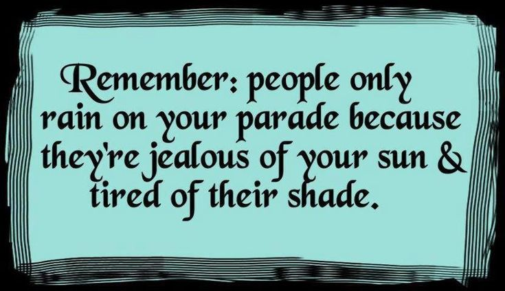 jealousy sayings and phrases | Remember: people only rain on your parade because they're jealous ...