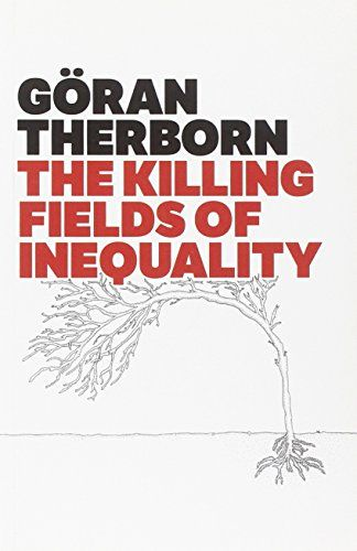 The Killing Fields of Inequality: Göran Therborn: available via ebrary