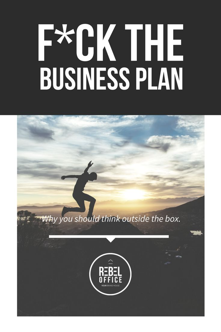 Fuck the Business Plan: Why you should do business differently!